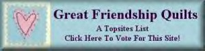Friendshipquilts topsitevotelink, click&vote here